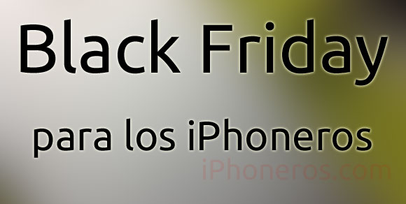 Black Friday para los iPhoneros